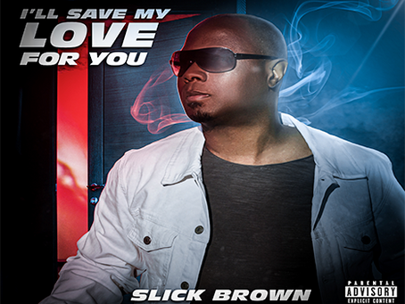 """Slick Brown releases album I'll Save All My Love For You"""""""