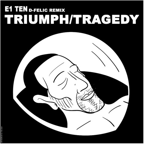 E1 Ten - Triumph / Tragedy (D-Felic Remix)