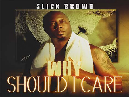 Slick Brown releases 'Why Should I Care'