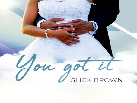 Slick Brown releases 'You Got It' [prod. by Slick Brown]