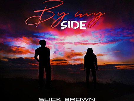 Slick Brown releases 'By My Side' [prod. by Slick Brown]