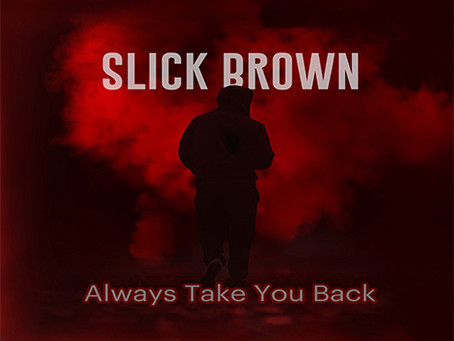 Slick Brown releases 'Always Take You Back'