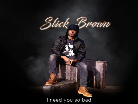 Slick Brown releases 'I Need You So Bad'