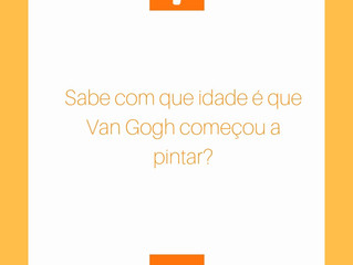 FUN FACTS | Sabe com que idade é que Van Gogh começou a pintar?