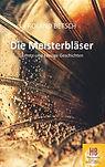 Die Meisterbläser von Roland Betsch Literatur Buchtipp lesen