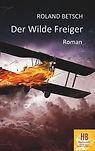 Der wilde Freiger von Roland Betsch Literatur Buchtipp lesen