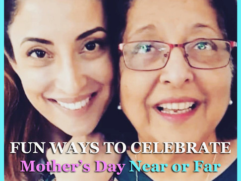 Fun Ways To Celebrate Mother's Day Near Or Far