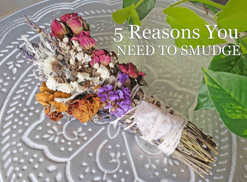 Five Reasons You NEED To Smudge