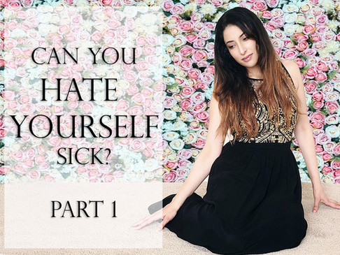 Can You Hate Yourself Sick? - Part 1