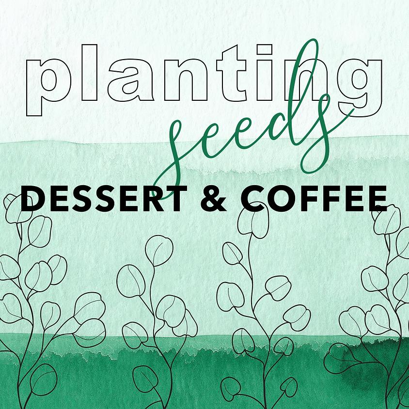 Planting Seeds Dessert and Coffee