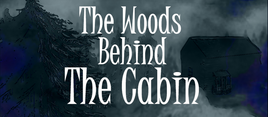 The Woods Behind The Cabin: Chapter Two