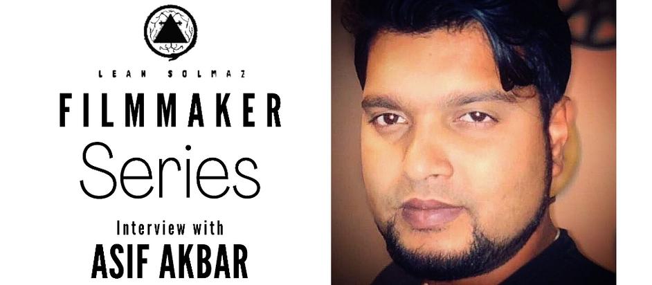 Filmmaker Series: Asif Akbar