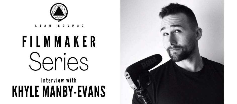 Filmmaker Series: Khyle Manby-Evans