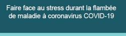 Faire face au stress durant la flambée de maladie à coronavirus COVID-19