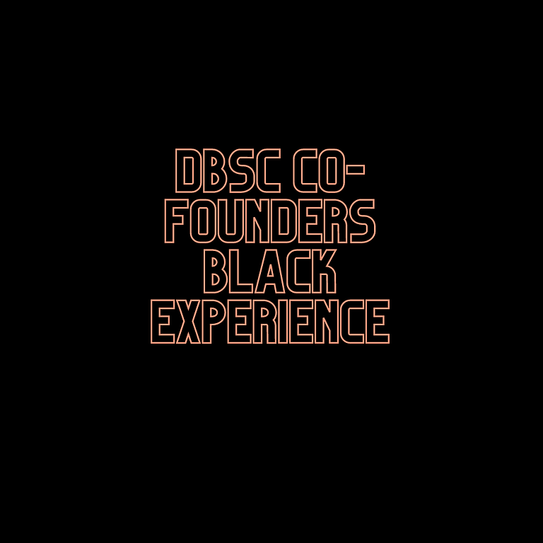 DBSC CO-Founders Black Experience