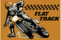 "Illustration of a man riding a motorcycle with the words ""Flat Track"""