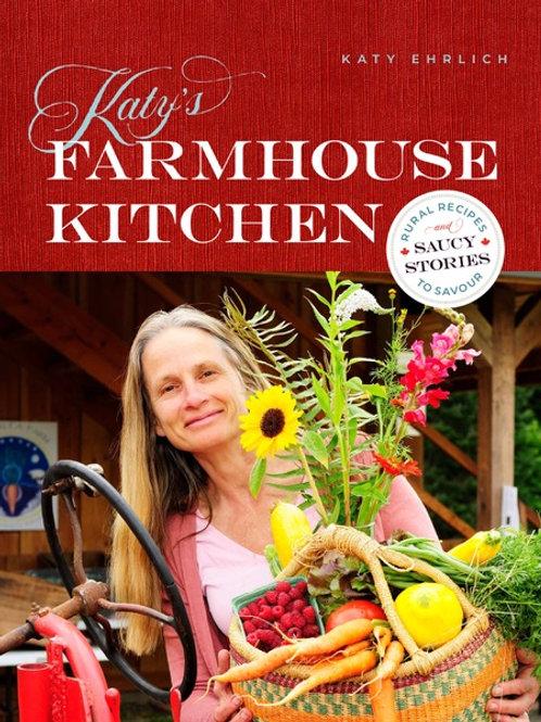 Katy's Farmhouse Kitchen: Rural Recipes and Saucy Stories to Savour