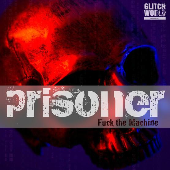 Prisoner - Fuck The Machine (Original Mix)