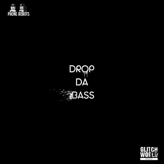 Phone Robots - Drop Da Bass (original mix)