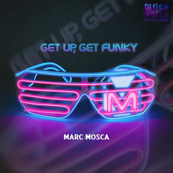 Marc Mosca - Get Up, Get Funky (Original Mix)