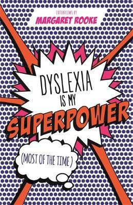 Dyslexia is my Superpower, a collection of interviews with dyslexic children, teens, and adults about their experience living with the reading difficulty