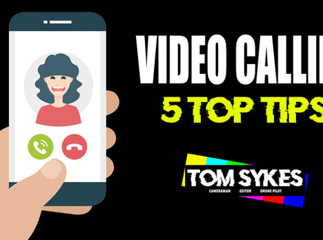 Video Calling / Broadcasting: 5 Top Tips