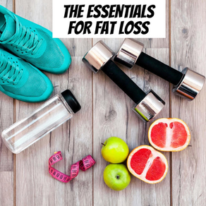 The Essentials for Fat Loss