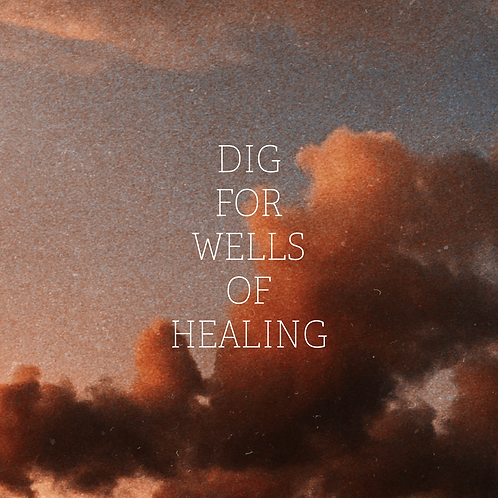 Dig For Wells of Healing