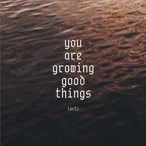 You Are Growing Good Things (art)