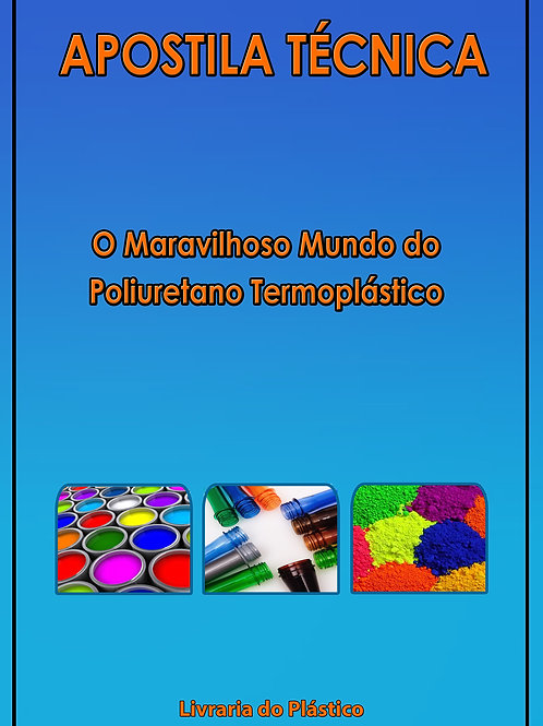 O Maravilhoso Mundo do Poliuretano Termoplástico