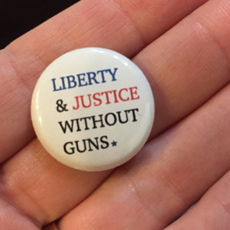 Liberty & Justice Without Guns Pin or Magnet