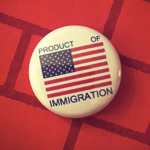 Product of Immigration Pin or Magnet