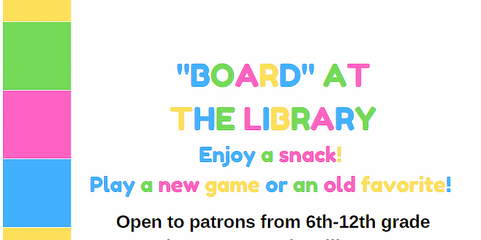 BOARD at the LIBRARY (NEW PROGRAM)
