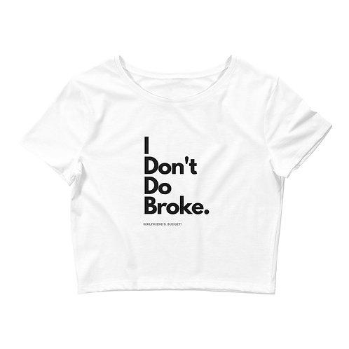 'I DON'T DO BROKE' - CROP TOP TEE (W)