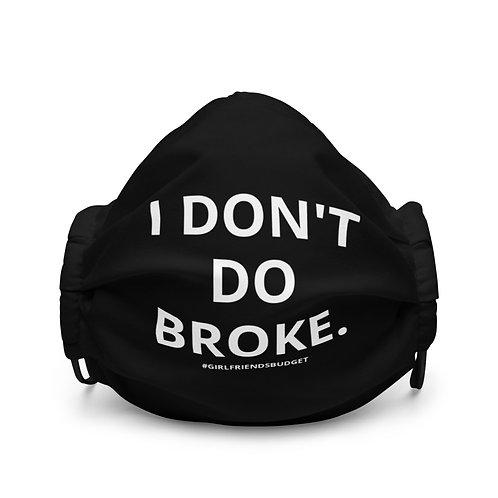 """I DON'T DO BROKE"" FACE MASK"