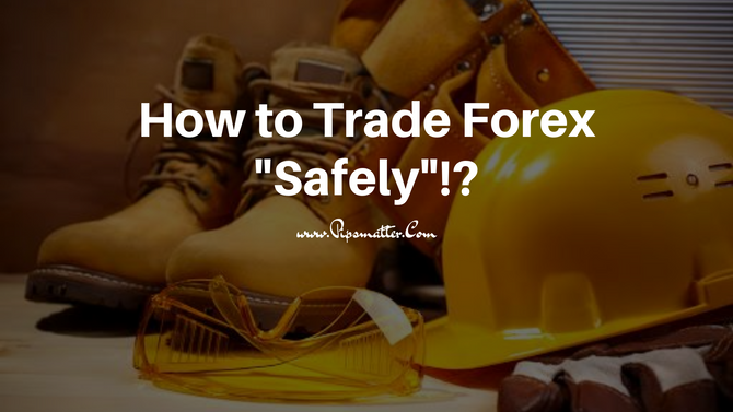 "How to Trade Forex ""Safely""!?"