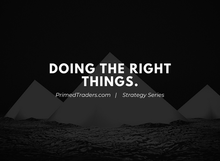 Primed Strategy Series: Doing the right things
