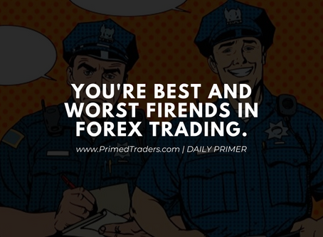 Your Best and Worst Friends in Forex Trading