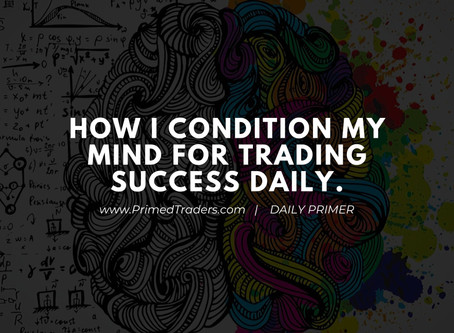 How I Condition my Mind for Trading Success every day!