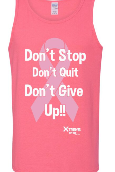 """""""Don't Stop Don't Quit Don't Give Up"""" Breast Cancer Awareness Uni Tank"""