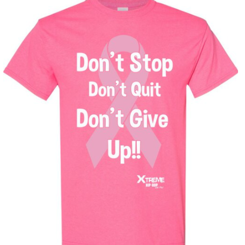 """""""Don't Stop Don't Quit Don't Give Up"""" Breast Cancer Awareness Unisex Tee"""