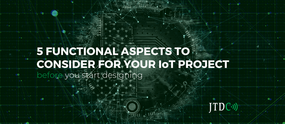 5 Functional Aspects to Consider for your IoT Project before you start Designing