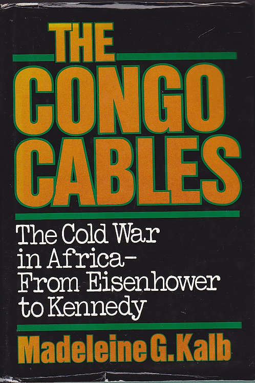 Congo Cables: The Cold War in Africa - From Eisenhower to Kennedy - Hardcover