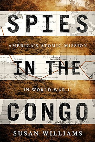 Spies in the Congo: America's Atomic Mission in World War II - Hardcover