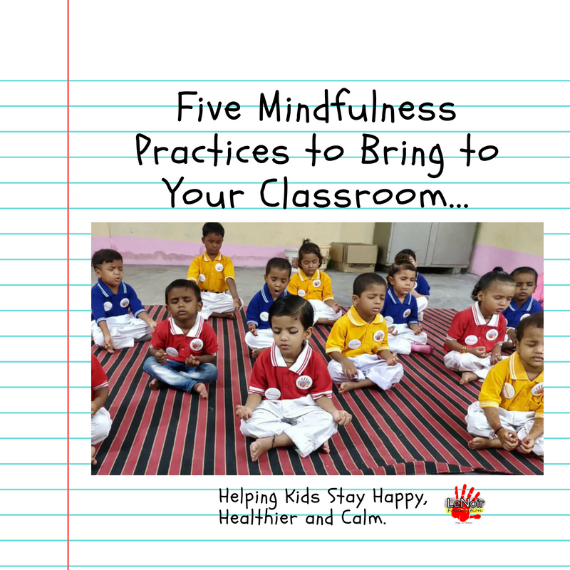 5 Mindfulness Practices to Bring to Your Classroom.