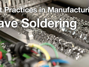 Best Practices in Manufacturing: Wave Soldering