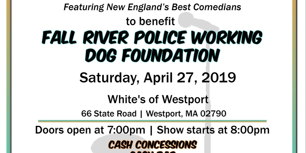 The Fall River Police Working Dog Foundation presents Funny 4 Funds Comedy Show