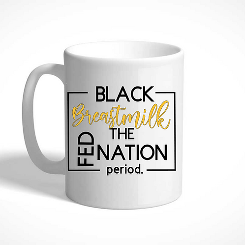 Black Breastmilk Fed the Nation Mug