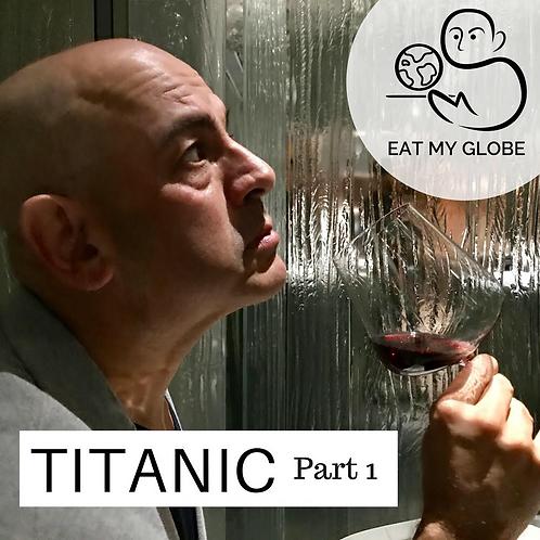 Episode 7 - The Titanic, Part 1 - EAT MY GLOBE by Simon Majumdar