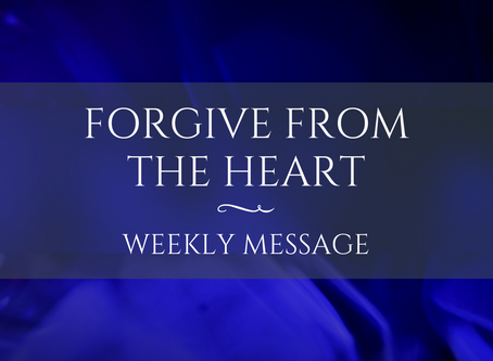 Weekly Message | Forgive from the Heart